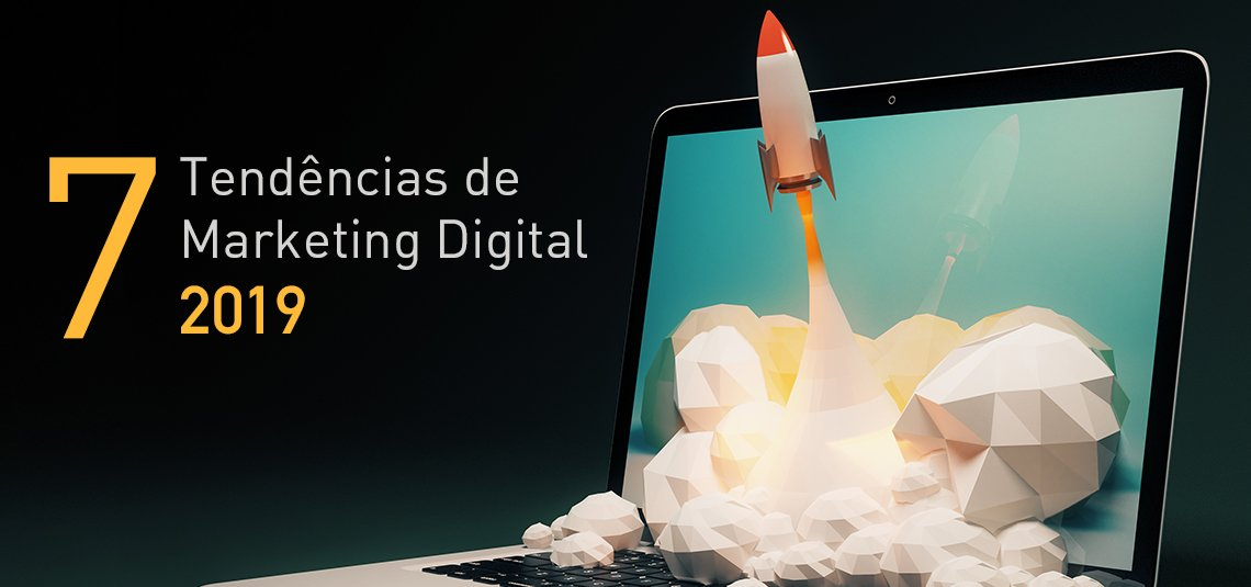 As 7 Tendências de Marketing Digital para 2019